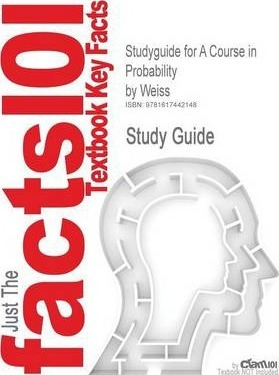 Studyguide for a Course in Probability by Weiss, ISBN 9780201774719