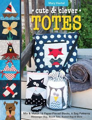 Cute & Clever Totes  Mix & Match 16 Paper-Pieced Blocks, 6 Bag Patterns