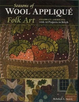 Seasons of Wool Applique Folk Art : Celebrate Americana with 12 Projects to Stitch