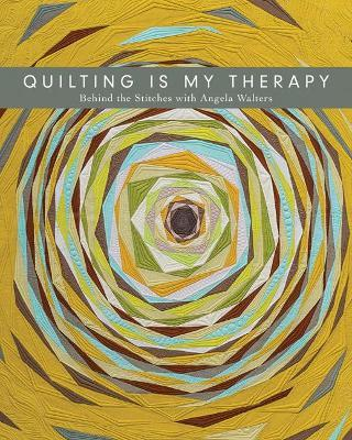 Quilting is My Therapy  Behind the Stitches with Angela Walters