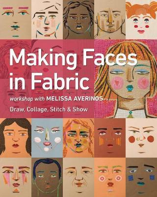 Making Faces in Fabric : Workshop with Melissa Averinos - Draw, Collage, Stitch & Show