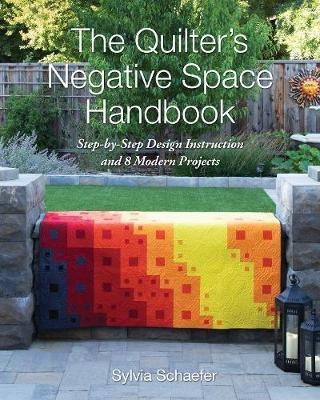 The Quilter's Negative Space Handbook : Step-By-Step Design Instruction and 8 Modern Projects