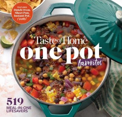 Taste of Home One Pot Favorites  425 Dutch Oven, Instant Pot(r), Sheet Pan and Other Meal-In-One Lifesavers