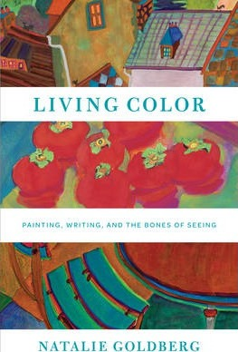 Living Color: Writing, Painting, and the Bones of Seeing : Natalie ...