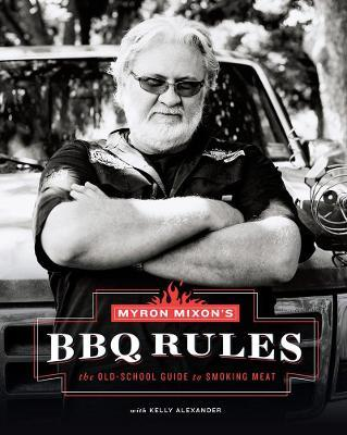 Myron Mixon's BBQ Rules: The Old-School Guide to Smoking Meat Cover Image