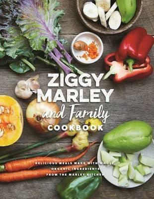 Ziggy Marley And Family Cookbook : Whole, Organic Ingredients and Delicious Meals from the Marley Kitchen