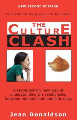 Culture Clash : A Revolutionary New Way of Understanding the Relationship Between Humans and Domestic Dogs