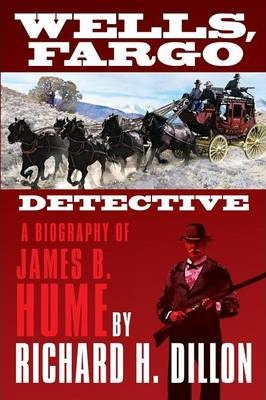 Wells, Fargo Detective: A Biography of James B. Hume