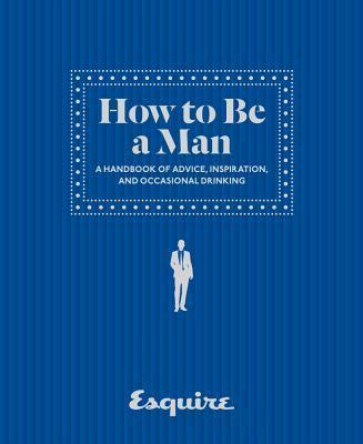 Esquire How to Be a Man