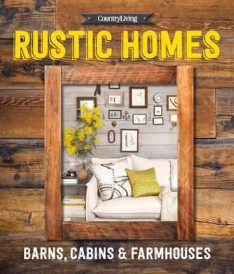 Country Living Rustic Homes Country Living 9781618371775