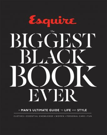 Esquire The Biggest Black Book Ever  A Man's Ultimate Guide to Life and Style