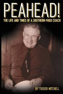 Peahead!  The Life and Times of a Southern-Fried Coach