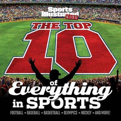 Top 10 of Everything in Sports, The: Football, Baseball, Basketball, Olympics, Hockey and More!