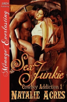 Sex Junkie [Cowboy Addiction 1] (Siren Publishing Menage Everlasting) Cover Image