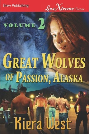 Great Wolves of Passion, Alaska, Volume 2 [Convincing Ethan Cover Image