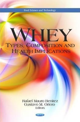 Whey : Types, Composition & Health Implications – Gustavo M. Ortero