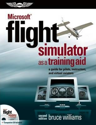 Microsoft (R) Flight Simulator as a Training Aid : a guide for pilots, instructors, and virtual aviators