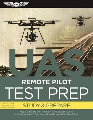 Remote Pilot Test Prep - UAS : Study & Prepare: Pass your test and know what is essential to safely operate an unmanned aircraft   from the most trusted source in aviation training