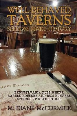 Well-Behaved Taverns Seldom Make History  Pennsylvania Pubs Where Rabble-Rousers and Rum Runners Stirred Up Revolutions