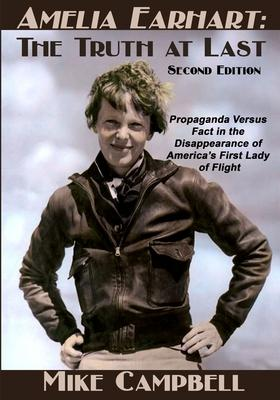 Amelia Earhart : The Truth at Last: Second Edition