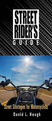Street Rider's Guide : Street Strategies for Motorcyclists