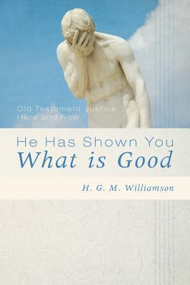 He Has Shown You What Is Good  Old Testament Justice Here and Now
