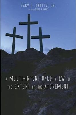 A Multi-Intentioned View of the Extent of the Atonement