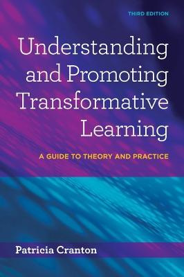 Understanding & Promoting Transformative Learning : A Guide to Theory and Practice