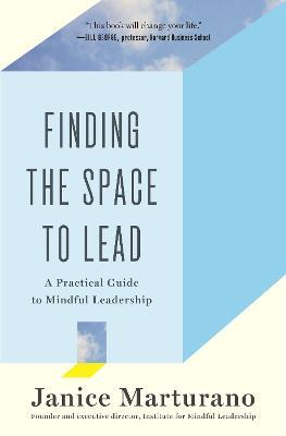 Finding the Space to Lead : A Practical Guide to Mindful Leadership
