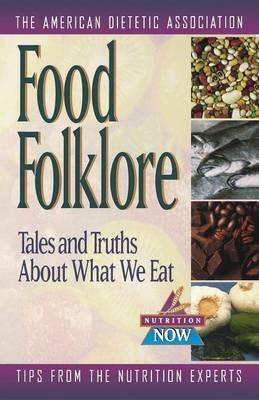 Food Folklore : Tales and Truths about What We Eat – The American Dietetic Association