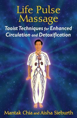 Life Pulse Massage : Taoist Techniques for Enhanced Circulation and Detoxification