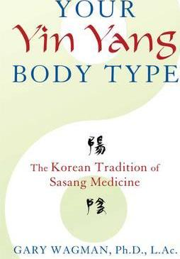 Your Yin Yang Body Type : The Korean Tradition of Sasang Medicine