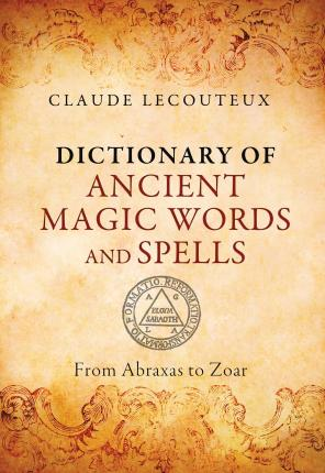 Dictionary Of Ancient Magic Words And Spells Claude Lecouteux