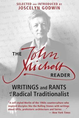 The John Michell Reader : Writings and Rants of a Radical Traditionalist