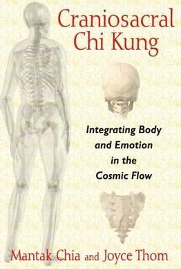 Craniosacral Chi Kung : Integrating Body and Emotion in the Cosmic Flow
