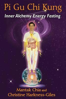 Pi Gu Chi Kung : Inner Alchemy Energy Fasting – Christine Harkness-giles
