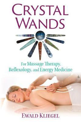 Crystal Wands : For Massage Therapy, Reflexology, and Energy Medicine