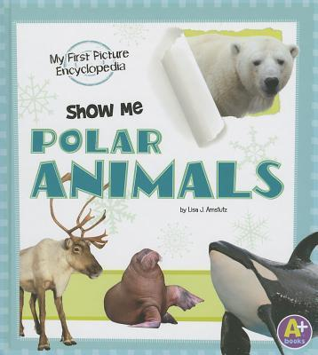 My First Picture Encyclopedia Show Me Polar Animals