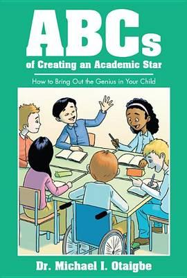 ABCs of Creating an Academic Star  How to Bring Out the Genius in Your Child