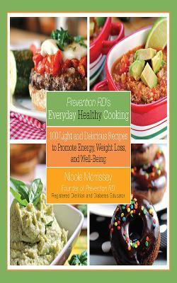Prevention RD's Everyday Healthy Cooking : 100 Light and Delicious Recipes to Promote Energy, Weight Loss, and Well-Being