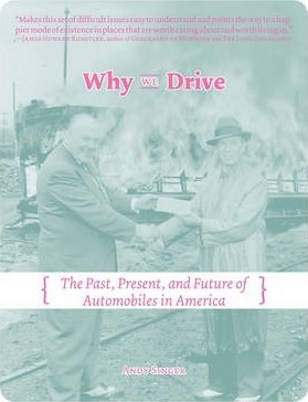 Why We Drive : The Past, Present and Future of Automobiles in America