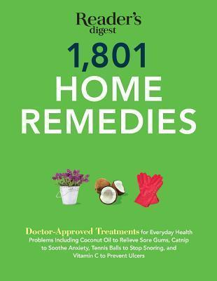 1801 Home Remedies : Doctor-Approved Treatments for Everyday Health Problems Including Coconut Oil to Relieve Sore Gums, Catnip to Sooth Anxiety, Tennis Balls to Stop Snoring, and Vitamin C to Prevent Ulcers