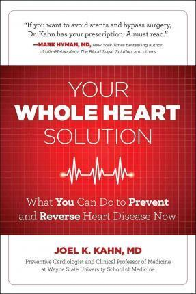 Your Whole Heart Solution : What You Can Do to Prevent and Reverse Heart Disease Now