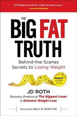 Big Fat Truth : Behind-The-Scenes Secrets to Losing Weight and Gaining the Inner Strength to Transform Your Life