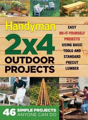 The Family Handyman 2 X 4 Outdoor Projects : Editors at the