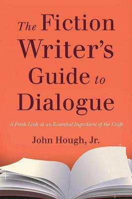 The Fiction Writer's Guide to Dialogue : A Fresh Look at an Essential Ingredient of the Craft
