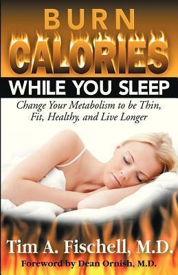 Burn Calories While You Sleep : Change Your Metabolism to Be Thin, Fit, Healthy, and Live Longer