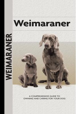 Weimaraner (Comprehensive Owner's Guide): A Comprehensive Guide to Owning and Caring for Your Dog