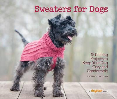 Sweaters for Dogs : 15 Knitting Projects to Keep Your Dog Cozy and Comfortable