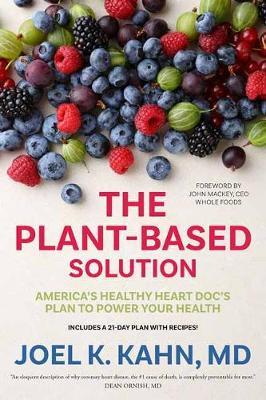 The Plant-Based Solution : America's Healthy Heart Doc's Plan to Power Your Health